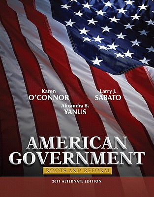 American Government, Alternate Edition: Roots and Reform - O'Connor, Karen, and Sabato, Larry, and Yanus, Alixandra B