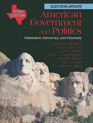 American Government and Politics, Texas Edition: Deliberation, Democracy, and Citizenship - Bessette, Joseph M, and Pitney, John J, Jr., and Brown, Lyle