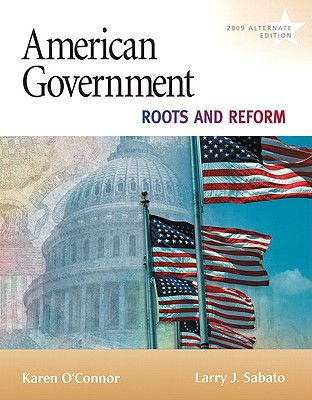 American Government: Roots and Reform - O'Connor, Karen, Dr., and Sabato, Larry