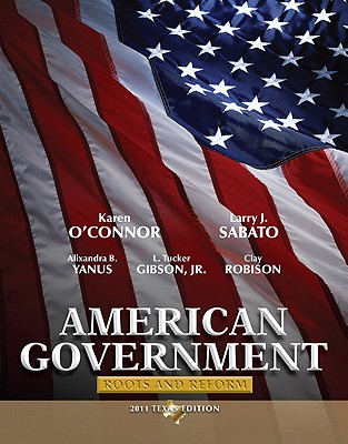 American Government, Texas Edition: Roots and Reform - O'Connor, Karen, and Sabato, Larry, and Yanus, Alixandra B
