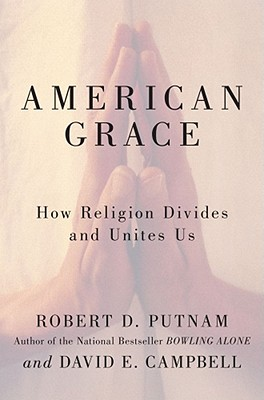 American Grace: How Religion Divides and Unites Us -