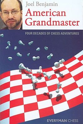 American Grandmaster: Four Decades of Chess Adventures - Benjamin, Joel