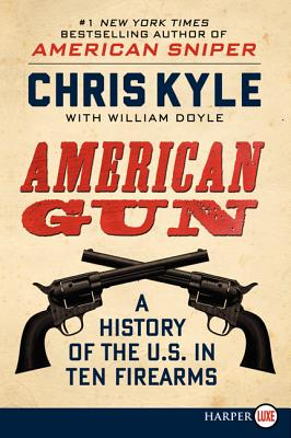 American Gun: A History of the U.S. in Ten Firearms - Kyle, Chris, and Doyle, William, and Kyle, Taya (Foreword by)