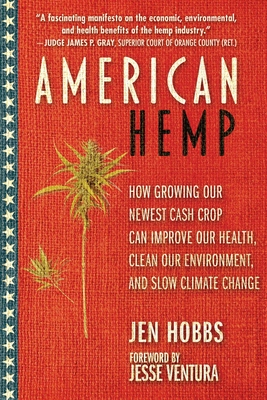 American Hemp: How Growing Our Newest Cash Crop Can Improve Our Health, Clean Our Environment, and Slow Climate Change - Hobbs, Jen, and Ventura, Jesse (Foreword by)
