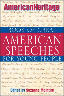 American Heritage Book of Great American Speeches for Young People - McIntire, Suzanne (Editor)