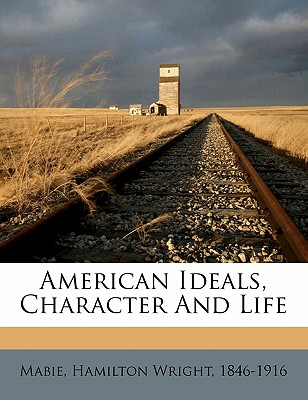 American Ideals, Character and Life - Mabie, Hamilton Wright 1846 (Creator)