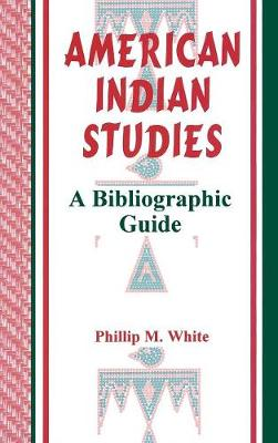 American Indian Studies: A Bibliographic Guide - White, Phillip M