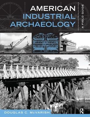 American Industrial Archaeology: A Field Guide - McVarish, Douglas C