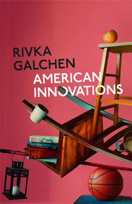 American Innovations - Galchen, Rivka