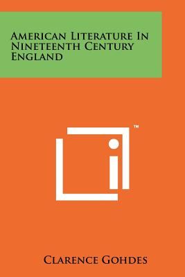 American Literature in Nineteenth Century England - Gohdes, Clarence