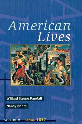 American Lives, Volume II - Randall, Willard Sterne, and Nahra, Nancy, Ph.D.