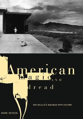 American Magic and Dread: The Fiction of Don Delillo - Osteen, Mark