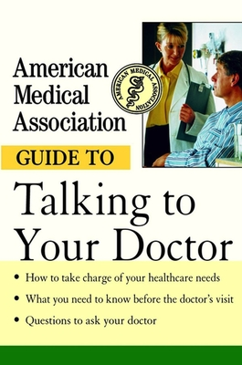 American Medical Association Guide to Talking to Your Doctor - Perry, Angela, MD, and American Medical Association