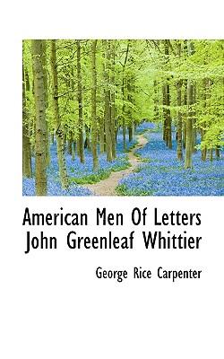 American Men of Letters John Greenleaf Whittier - Carpenter, George Rice