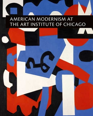 American Modernism at the Art Institute of Chicago: From World War I to 1955 - Barter, Judith A