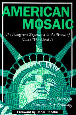 American Mosaic: The Immigrant Experience in the Words of Those Who Lived It - Morrison, Joan