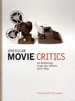 American Movie Critics: An Anthology from the Silents Until Now - Lopate, Phillip (Editor)