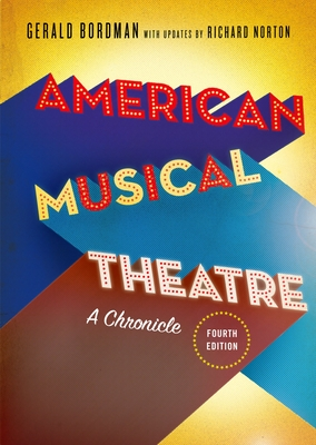 American Musical Theatre: A Chronicle - Bordman, Gerald, and Norton, Richard