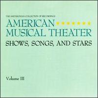 American Musical Theatre: Shows, Songs and Stars, Vol. 3 - Various Artists