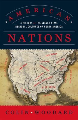 American Nations: A History of the Eleven Rival Regional Cultures of North America - Woodard, Colin