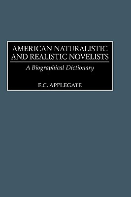 American Naturalistic and Realistic Novelists: A Biographical Dictionary - Applegate, Edd C