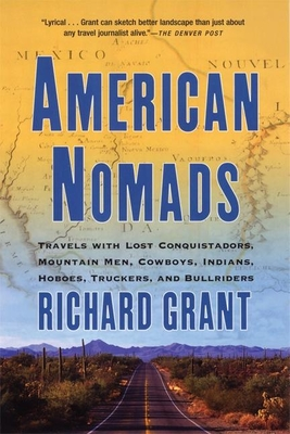 American Nomads: Travels with Lost Conquistadors, Mountain Men, Cowboys, Indians, Hoboes, Truckers, and Bullriders - Grant, Richard