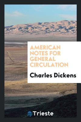 American Notes for General Circulation - Dickens