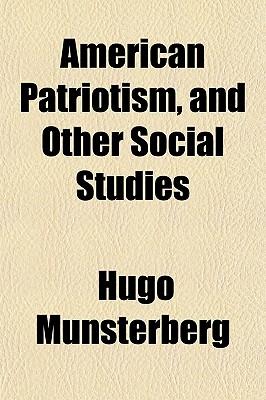 American Patriotism: And Other Social Studies - Munsterberg, Hugo