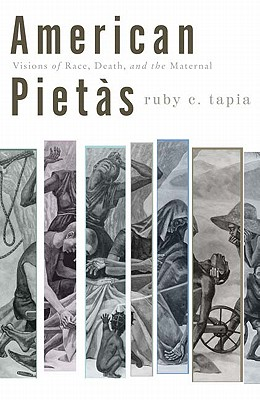 American Pietas: Visions of Race, Death, and the Maternal - Tapia, Ruby C