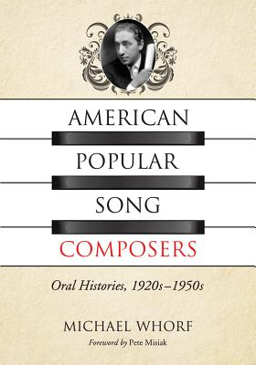 American Popular Song Composers: Oral Histories, 1920s-1950s - Whorf, Michael