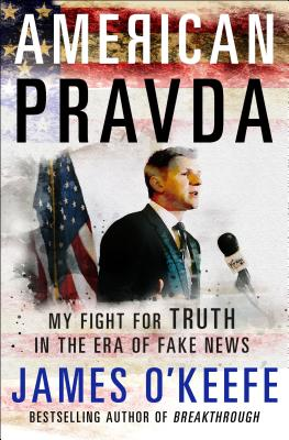 American Pravda: My Fight for Truth in the Era of Fake News - O'Keefe, James