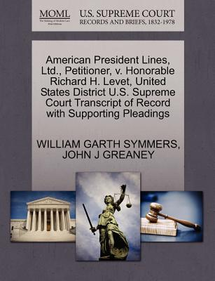 American President Lines, Ltd., Petitioner, V. Honorable Richard H. Levet, United States District U.S. Supreme Court Transcript of Record with Supporting Pleadings - Symmers, William Garth, and Greaney, John J