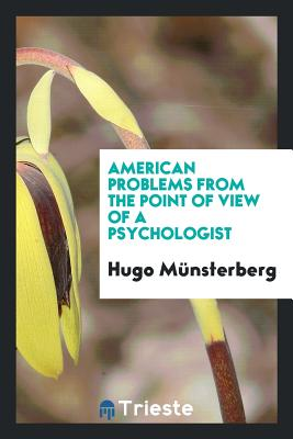 American Problems from the Point of View of a Psychologist - Munsterberg, Hugo