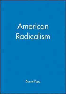 American Radicalism - Pope, Daniel, Dr. (Editor)