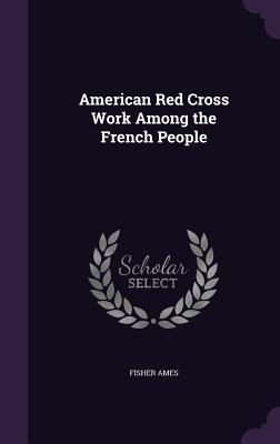 American Red Cross Work Among the French People - Ames, Fisher, Jr.