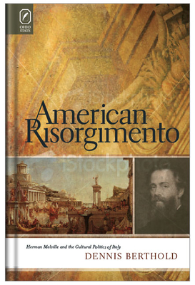 American Risorgimento: Herman Melville and the Cultural Politics of Italy - Berthold, Dennis, Dr.