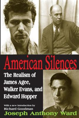 American Silences: The Realism of James Agee, Walker Evans, and Edward Hopper - Ward, Joseph (Editor)