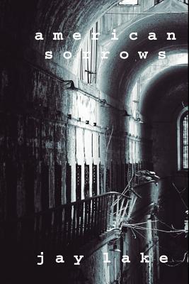 American Sorrows - Lake, Jay, and James Van Pelt, Van Pelt (Introduction by)
