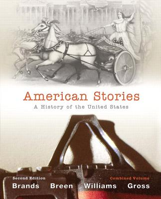 American Stories: A History of The United States, Combined Volume - Brands, H. W., and Breen, T. H., and Williams, R. Hal