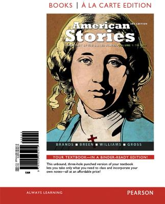 American Stories: A History of the United States, Volume 1, Books a la Carte Edition Plus Revel - Brands, H W, and Breen, Timothy H, and Williams, R Hal