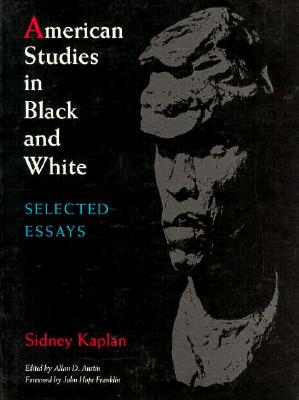 American Studies in Black and White: Selected Essays, 1949-1989 - Kaplan, Sidney, and Austin, Allan D (Editor), and Franklin, John Hope (Foreword by)
