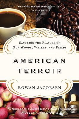 American Terroir: Savoring the Flavors of Our Woods, Waters, and Fields - Jacobsen, Rowan