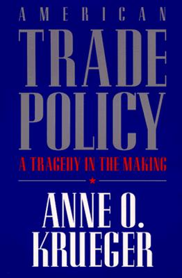 American Trade Policy: A Tragedy in the Making - Krueger, Anne