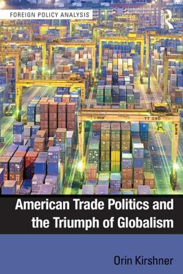 American Trade Politics and the Triumph of Globalism - Kirshner, Orin