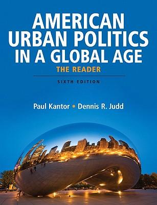 American Urban Politics in a Global Age: The Reader - Kantor, Paul P (Editor)