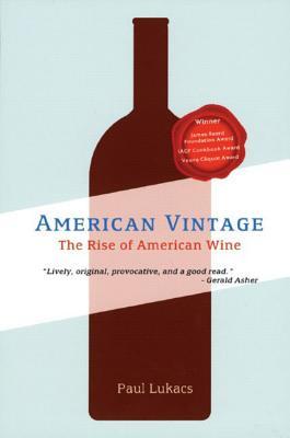 American Vintage: The Rise of American Wine - Lukacs, Paul