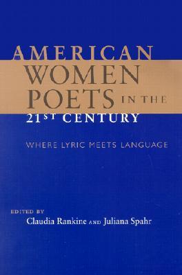 American Women Poets in the 21st Century: Where Lyric Meets Language - Rankine, Claudia (Editor), and Spahr, Juliana (Editor)