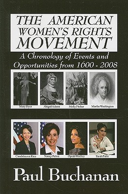 American Women's Rights Movement: A Chronology of Events and of Opportunities from 1600 to 2008 - Buchanan, Paul D