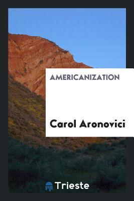 Americanization - Aronovici, Carol