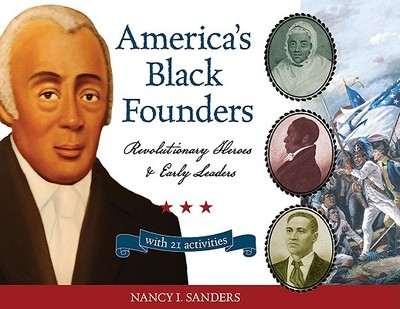 America's Black Founders: Revolutionary Heroes and Early Leaders with 21 Activities - Sanders, Nancy I